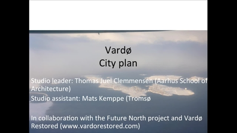 Thumbnail for entry UL - The Tromsø Studio - Vardø City Plan