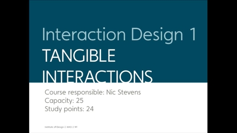 Thumbnail for entry IDE - Interaction Design I - Tangible Interactions.mp4