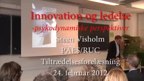 Thumbnail for entry Professor (MSO) Steen Visholm: Innovation og ledelse - psykodynamiske perspektiver.