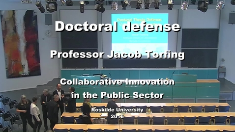 Thumbnail for entry Professor Jacob Torfing doctoral defense:  Collaborative Innovation in the Public Sector (Part 1)