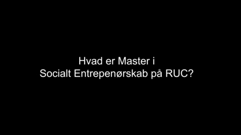 Thumbnail for entry Master i Socialt Entreprenørskab på RUC
