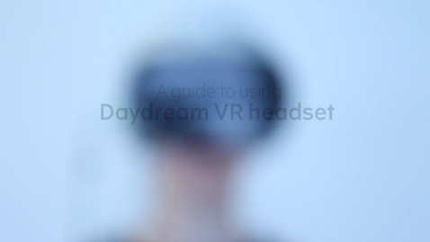 Thumbnail for entry A guide to using Daydream VR headset