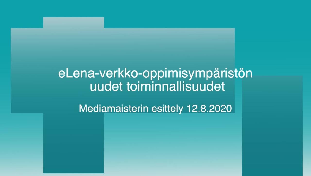 eLena-verkko-oppimisympäristön  uudet toiminnallisuudet  Mediamaisterin esittely 12.8.2020