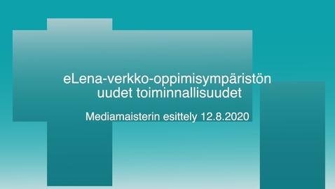 Thumbnail for entry eLena-verkko-oppimisympäristön  uudet toiminnallisuudet  Mediamaisterin esittely 12.8.2020