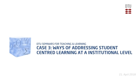 Thumbnail for entry Case 3: Ways of Addressing Student Centred Learning at a Institutional Level