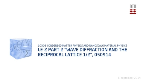 """Thumbnail for entry Le-2 part 2 """"Wave Diffraction and the Reciprocal Lattice 1/2"""", 050914"""