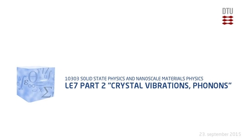 """Thumbnail for entry Le7 part 2 """"Crystal Vibrations, Phonons"""""""