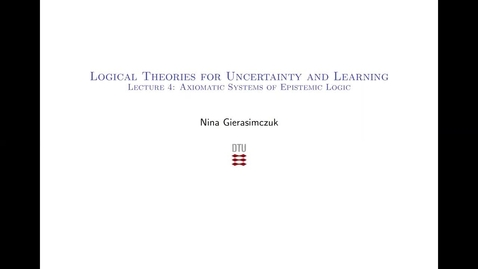 Thumbnail for entry 02287: Lecture 4 (part 1/2) - Axiomatic Systems of Epistemic Logic