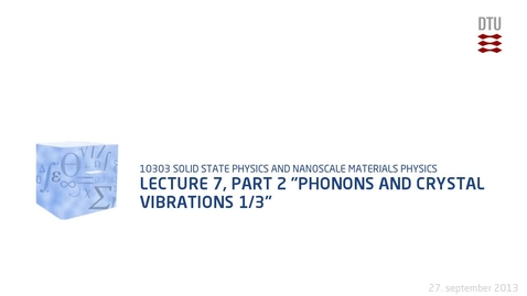 """Thumbnail for entry Lecture 7, part 2 """"Phonons and Crystal Vibrations 1/3"""""""