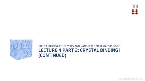 Thumbnail for entry Lecture 4 part 2: Crystal binding I (continued)