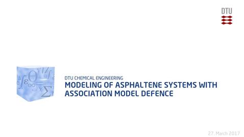 Thumbnail for entry Modeling of Asphaltene Systems with Association Model Defence