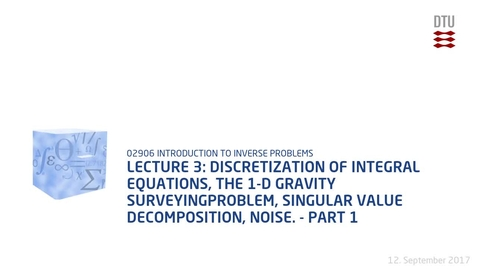 Thumbnail for entry Chapter 3: Discretization of integral equations, the 1-D gravity surveyingproblem, singular value decomposition, noise. - Part 1