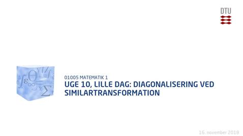 Thumbnail for entry Uge 10, Lille Dag: Diagonalisering ved similartransformation
