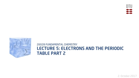 Thumbnail for entry Lecture 5: Electrons and the periodic table Part 2