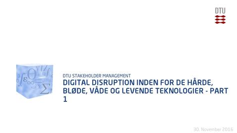Thumbnail for entry Digital disruption inden for de hårde, bløde, våde og levende teknologier - Part 1