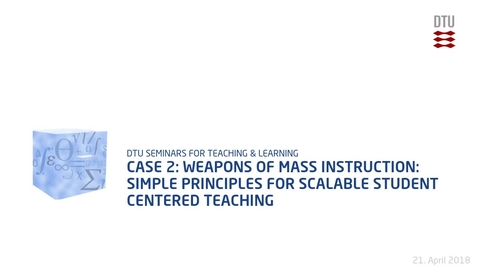 Thumbnail for entry Case 2: Weapons of Mass Instruction: Simple Principles for Scalable Student Centered Teaching
