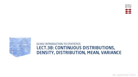 Thumbnail for entry Lect.3B: Continuous Distributions, Density, Distribution, Mean, Variance