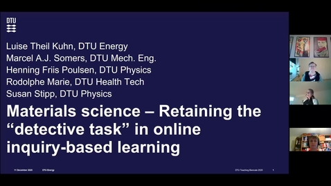 """Thumbnail for entry Materials science – Retaining the """"detective task"""" in online inquiry-based learning, Luise Theil Kuhn(presenter), DTU Energy, Marcel A.J. Somers, DTU Mechanical Engineering, Henning Friis Poulsen, DTU Physics, and Rodolphe Marie, DTU Health Tech"""