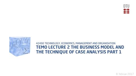 Thumbnail for entry TEMO Lecture 2 The Business Model and the Technique of Case Analysis Part 1