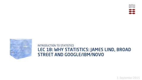 Thumbnail for entry Lec 1B: Why statistics: James Lind, Broad street and Google/IBM/Novo (480p)