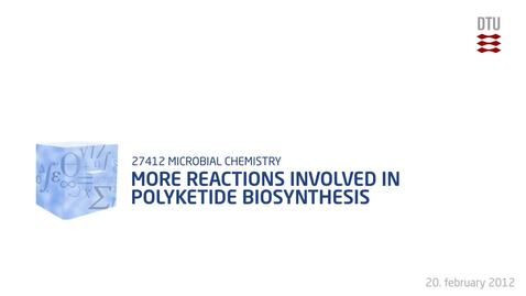Thumbnail for entry More reactions involved in polyketide biosynthesis