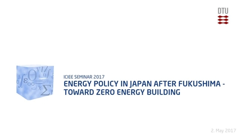 Thumbnail for entry Energy policy in Japan after Fukushima - Toward Zero Energy Building