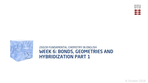 Thumbnail for entry Week 6: Bonds, Geometries and Hybridization Part 1