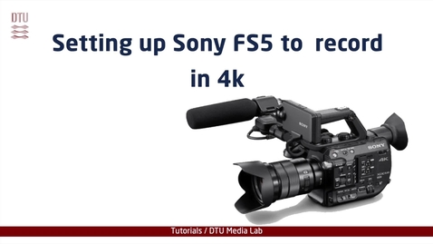 Thumbnail for entry Setting up Sony FS5 to record in 4k