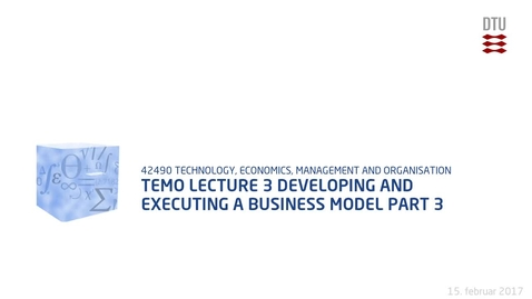 Thumbnail for entry TEMO Lecture 3 Developing and Executing a Business Model Part 3