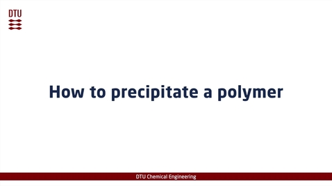 Thumbnail for entry How to precipitate a polymer