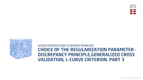 Thumbnail for entry Chapter 5: Choice of the regularization parameter - discrepancy principle,generalized cross validation, L-curve criterion. - Part 3