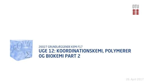 Thumbnail for entry Uge 12: Koordinationskemi, Polymerer og Biokemi Part 2
