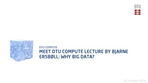 Thumbnail for entry Meet DTU Compute lecture by Bjarne Ersbøll: Why Big Data?