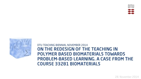 Thumbnail for entry On the redesign of the teaching in polymer based biomaterials towards problem-based learning. A case from the course 33281 Biomaterials