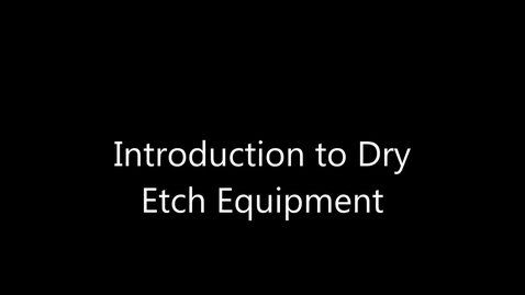 Thumbnail for entry Introduction to Dry Etch Equipment