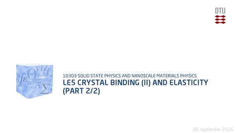 Thumbnail for entry Le5 Crystal Binding (II) and Elasticity (part 2/2)