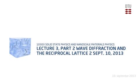 Thumbnail for entry Lecture 3, part 2 Wave Diffraction and the Reciprocal Lattice 2 Sept. 10, 2013