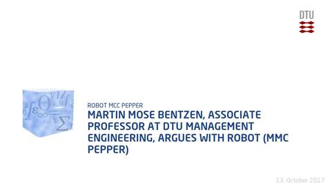 Thumbnail for entry Martin Mose Bentzen, Associate Professor at DTU Management Engineering, argues with robot (MMC Pepper)