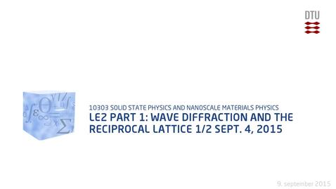 Thumbnail for entry Le2 Part 1: Wave Diffraction and the Reciprocal Lattice  1/2 Sept. 4, 2015
