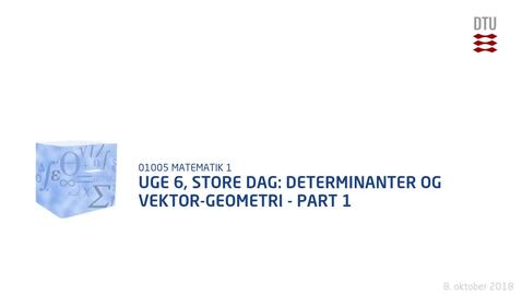 Thumbnail for entry Uge 6, Store dag: Determinanter og vektor-geometri - Part 1