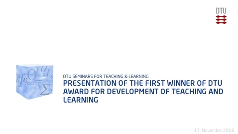 Thumbnail for entry Presentation of the first winner of DTU Award for Development of Teaching and Learning
