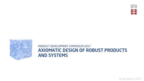 Thumbnail for entry Axiomatic Design of Robust Products and Systems