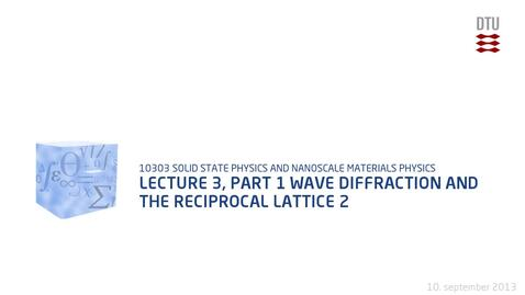 Thumbnail for entry Lecture 3, part 1 Wave Diffraction and the Reciprocal Lattice 2
