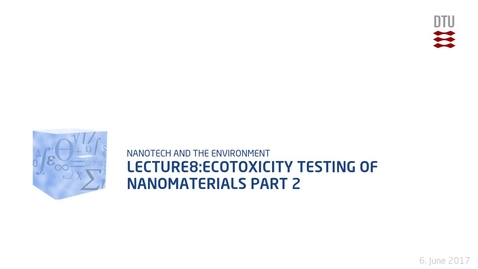 Thumbnail for entry Lecture8:Ecotoxicity Testing of Nanomaterials Part 2