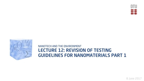 Thumbnail for entry Lecture 12: Revision of Testing Guidelines for Nanomaterials Part 1