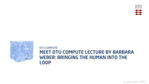 Thumbnail for entry Meet DTU Compute lecture by Barbara Weber: Bringing the Human into the Loop