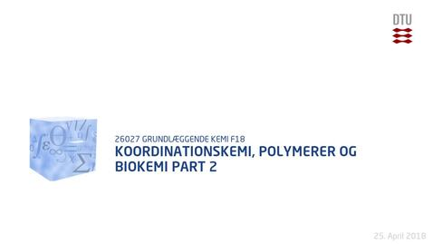 Thumbnail for entry Koordinationskemi, polymerer og Biokemi Part 2