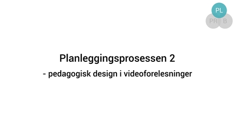 Thumbnail for entry Planlegginsprosessen 2 - pedagogisk design i videoforelesninger