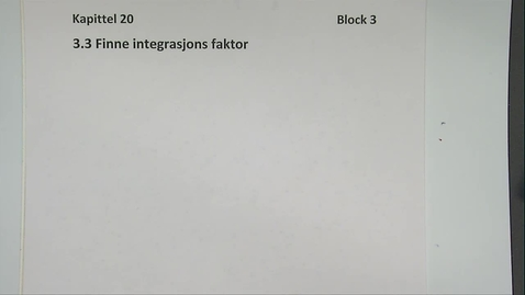 Thumbnail for entry Kapittel 20 3.3 Finne integrasjonsfaktor