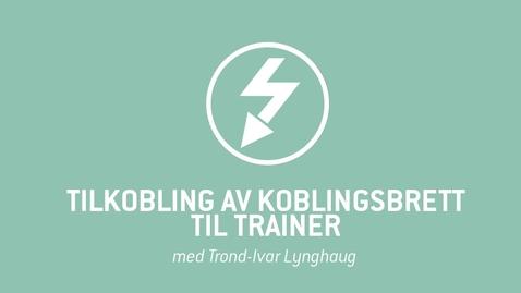 Thumbnail for entry 4. Tilkobling av koblingsbrett til Trainer.mp4